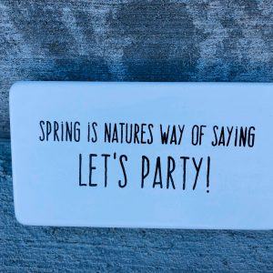 """Spring – Let's Party"" – Garden Sign"
